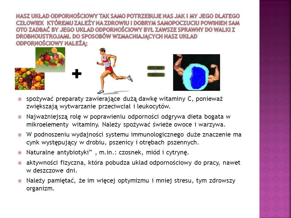 spożywać preparaty zawierające dużą dawkę witaminy C, ponieważ zwiększają wytwarzanie przeciwciał i leukocytów. Najważniejszą rolę w poprawieniu odpor