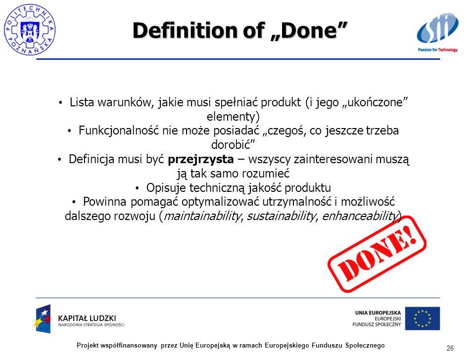 Definition of Done 26 Projekt współfinansowany przez Unię Europejską w ramach Europejskiego Funduszu Społecznego Lista warunków, jakie musi spełniać p