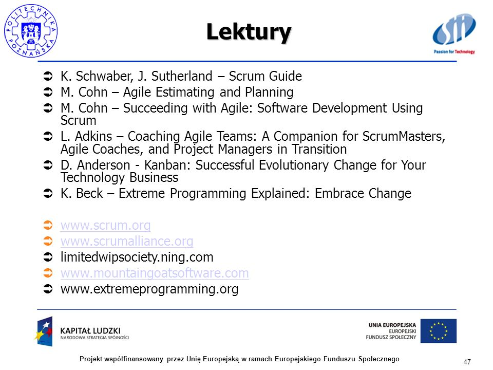 Lektury K. Schwaber, J. Sutherland – Scrum Guide M. Cohn – Agile Estimating and Planning M. Cohn – Succeeding with Agile: Software Development Using S