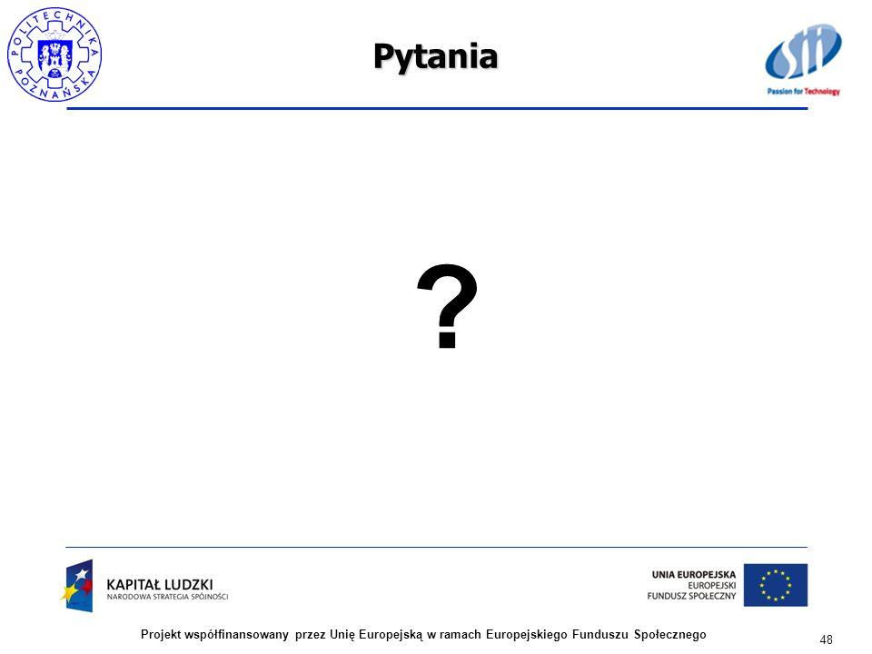 48 Projekt współfinansowany przez Unię Europejską w ramach Europejskiego Funduszu SpołecznegoPytania ?