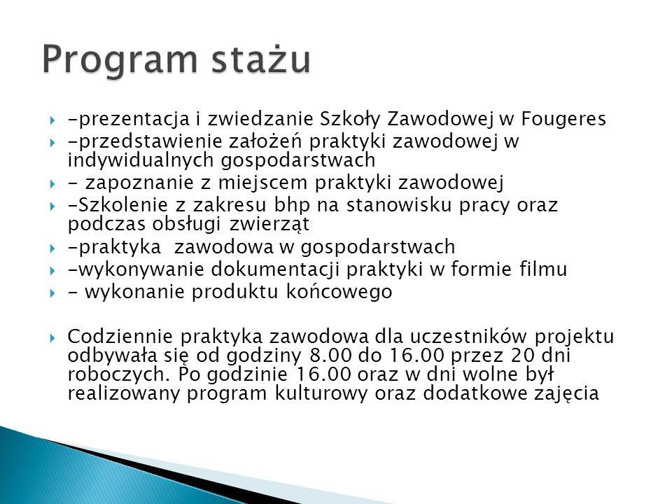 -prezentacja i zwiedzanie Szkoły Zawodowej w Fougeres -przedstawienie założeń praktyki zawodowej w indywidualnych gospodarstwach - zapoznanie z miejsc