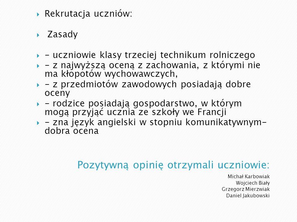Michał Karbowiak Wojciech Biały Grzegorz Mierzwiak Daniel Jakubowski Rekrutacja uczniów: Zasady - uczniowie klasy trzeciej technikum rolniczego - z na
