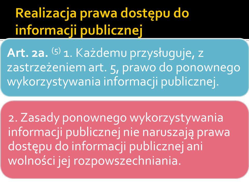 Art. 2a. (5) 1. Każdemu przysługuje, z zastrzeżeniem art. 5, prawo do ponownego wykorzystywania informacji publicznej. 2. Zasady ponownego wykorzystyw