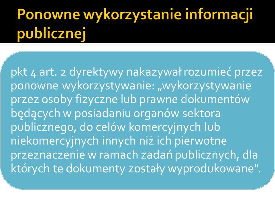 pkt 4 art. 2 dyrektywy nakazywał rozumieć przez ponowne wykorzystywanie: wykorzystywanie przez osoby fizyczne lub prawne dokumentów będących w posiada
