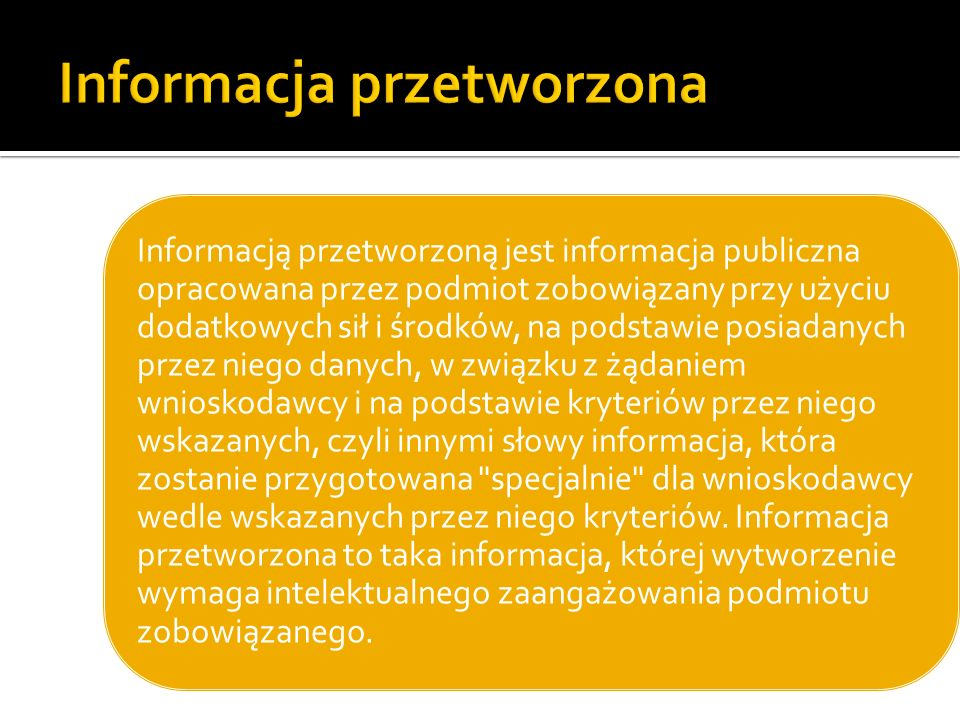 Informacją przetworzoną jest informacja publiczna opracowana przez podmiot zobowiązany przy użyciu dodatkowych sił i środków, na podstawie posiadanych