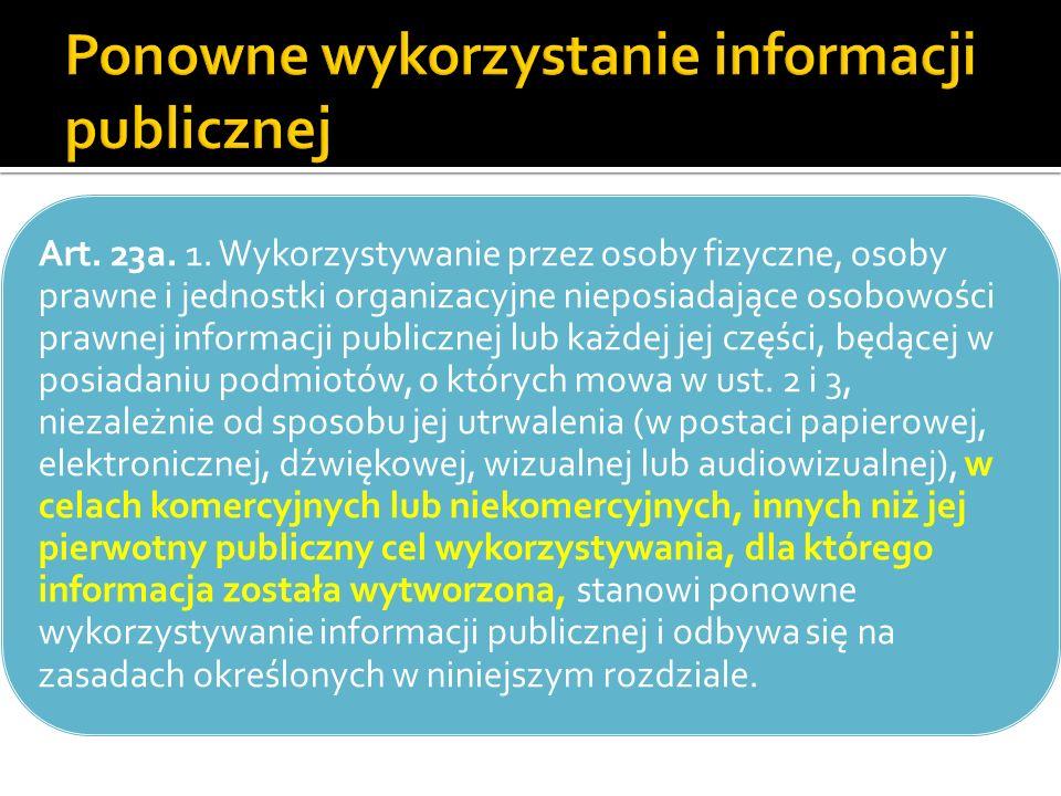 Art. 23a. 1. Wykorzystywanie przez osoby fizyczne, osoby prawne i jednostki organizacyjne nieposiadające osobowości prawnej informacji publicznej lub