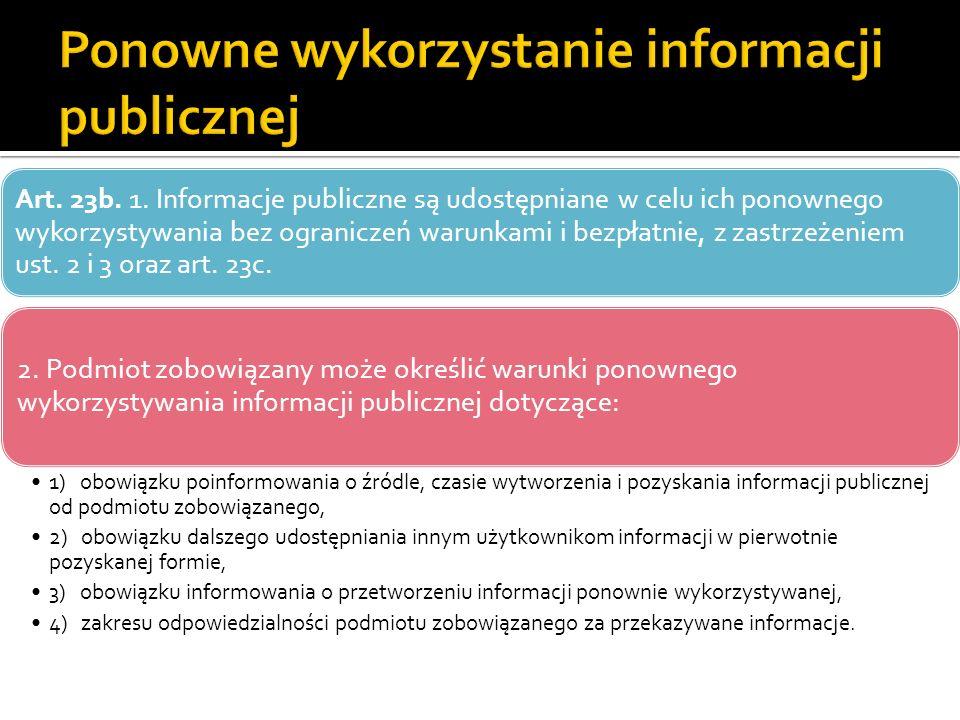 Art. 23b. 1. Informacje publiczne są udostępniane w celu ich ponownego wykorzystywania bez ograniczeń warunkami i bezpłatnie, z zastrzeżeniem ust. 2 i