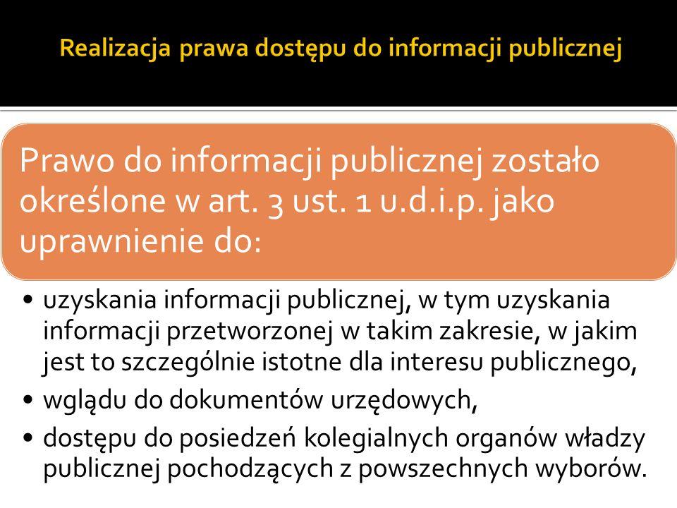 Prawo do informacji publicznej zostało określone w art. 3 ust. 1 u.d.i.p. jako uprawnienie do: uzyskania informacji publicznej, w tym uzyskania inform