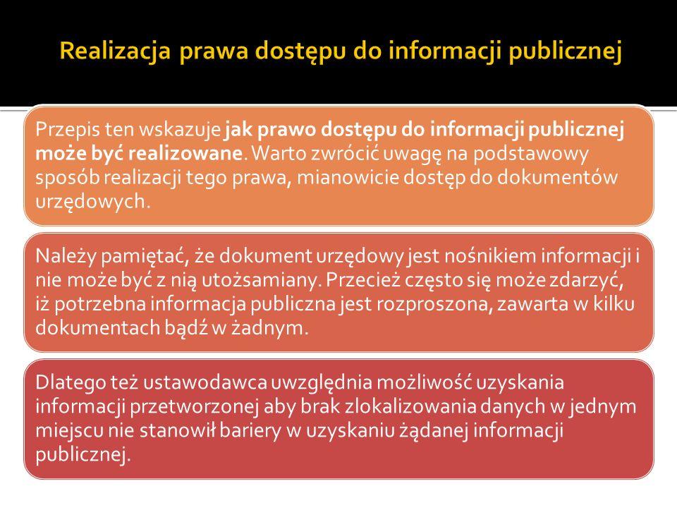 Przepis ten wskazuje jak prawo dostępu do informacji publicznej może być realizowane. Warto zwrócić uwagę na podstawowy sposób realizacji tego prawa,