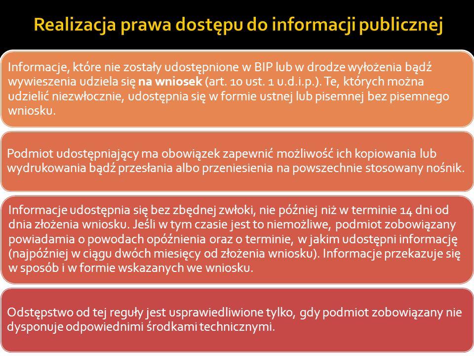 Informacje, które nie zostały udostępnione w BIP lub w drodze wyłożenia bądź wywieszenia udziela się na wniosek (art. 10 ust. 1 u.d.i.p.). Te, których