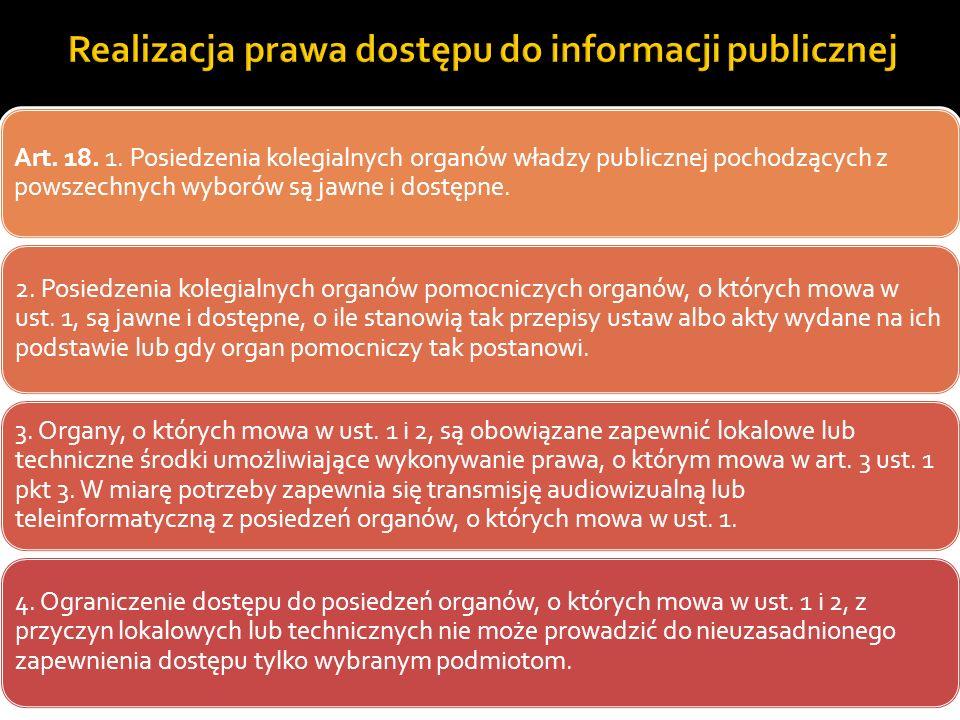 Art. 18. 1. Posiedzenia kolegialnych organów władzy publicznej pochodzących z powszechnych wyborów są jawne i dostępne. 2. Posiedzenia kolegialnych or