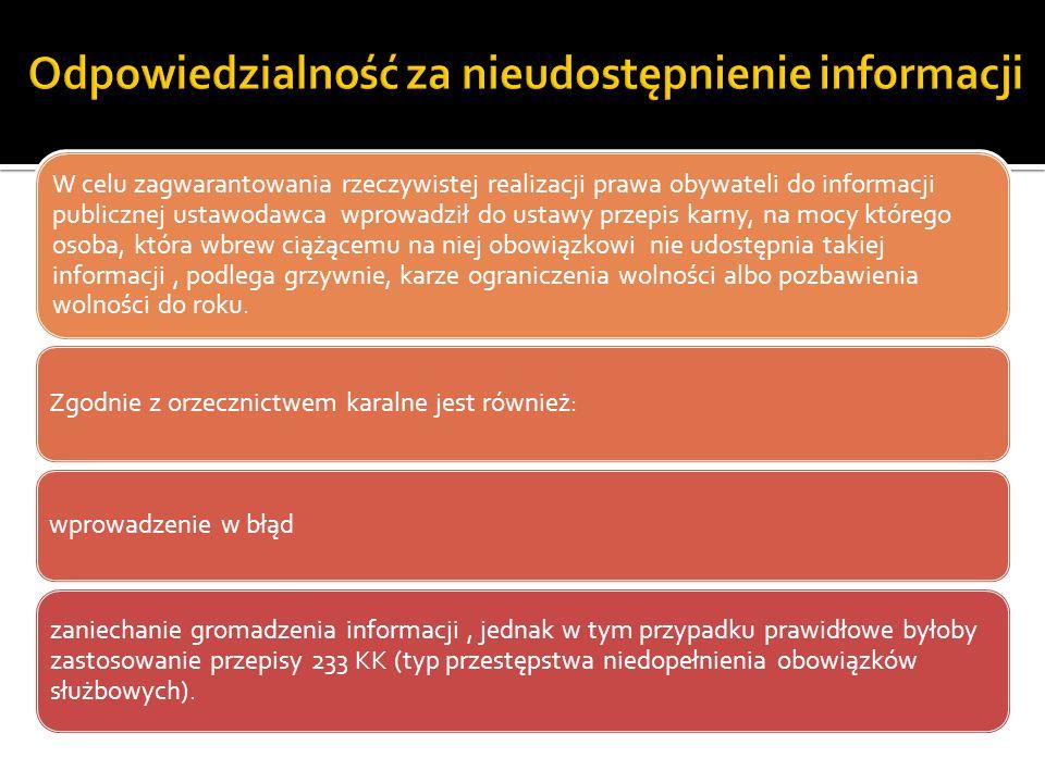 W celu zagwarantowania rzeczywistej realizacji prawa obywateli do informacji publicznej ustawodawca wprowadził do ustawy przepis karny, na mocy któreg