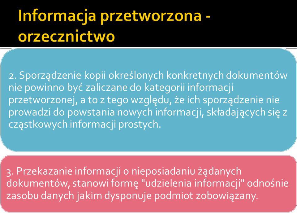 2. Sporządzenie kopii określonych konkretnych dokumentów nie powinno być zaliczane do kategorii informacji przetworzonej, a to z tego względu, że ich