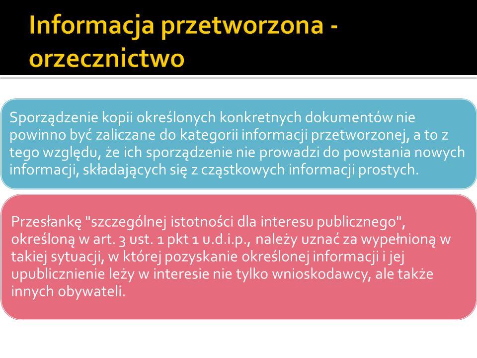 Sporządzenie kopii określonych konkretnych dokumentów nie powinno być zaliczane do kategorii informacji przetworzonej, a to z tego względu, że ich spo