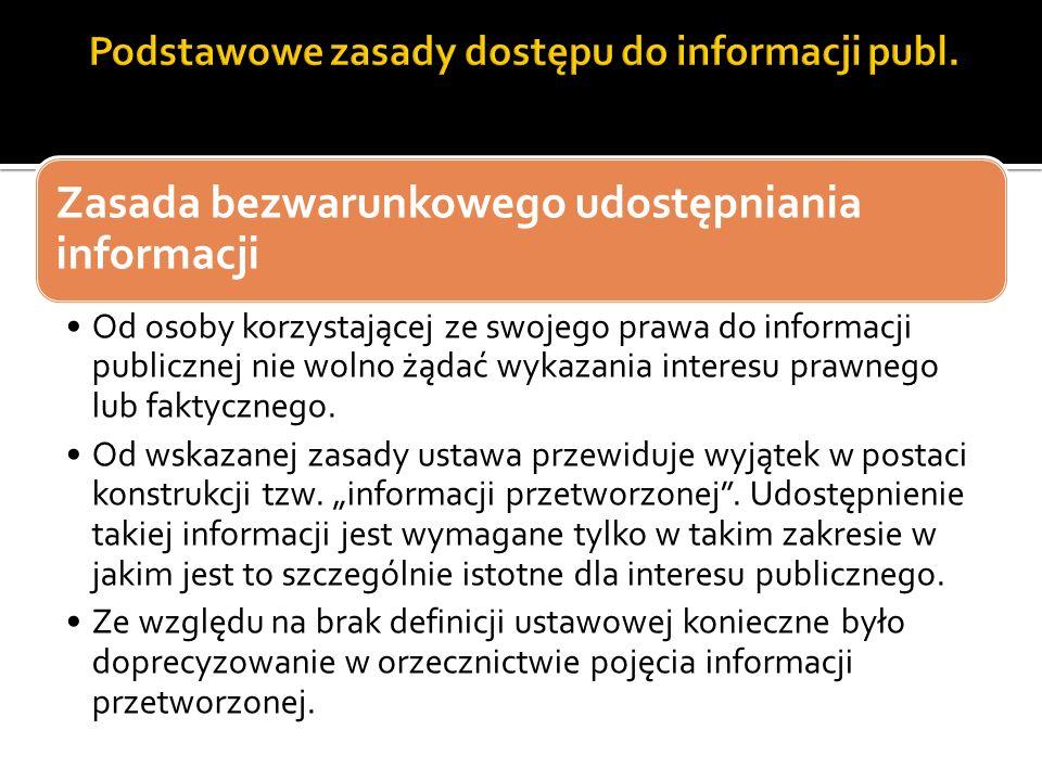 Zasada bezwarunkowego udostępniania informacji Od osoby korzystającej ze swojego prawa do informacji publicznej nie wolno żądać wykazania interesu pra