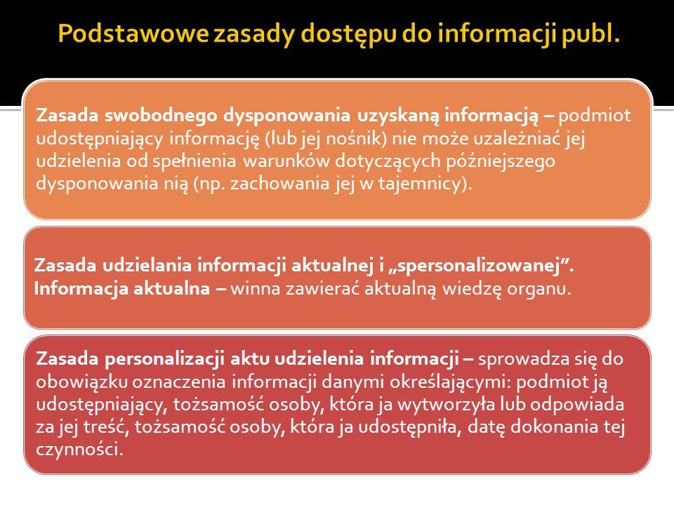 Zasada swobodnego dysponowania uzyskaną informacją – podmiot udostępniający informację (lub jej nośnik) nie może uzależniać jej udzielenia od spełnien