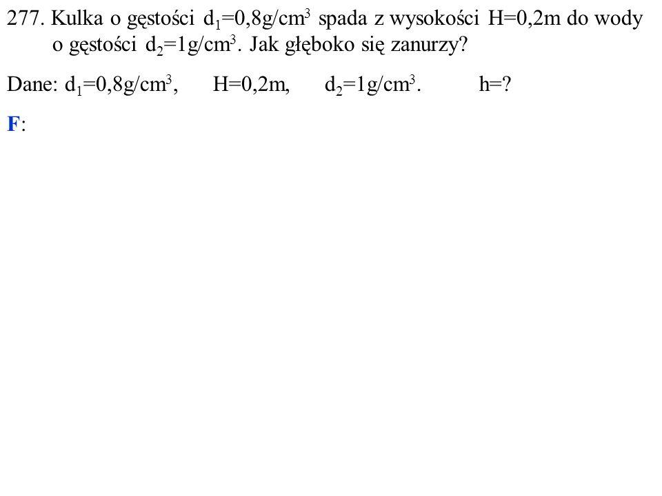 Dane: d 1 =0,8g/cm 3, H=0,2m, d 2 =1g/cm 3. h= F: M: