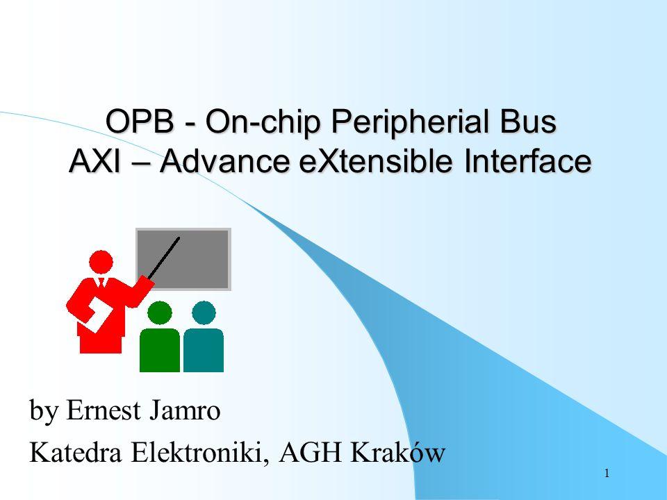 1 OPB - On-chip Peripherial Bus AXI – Advance eXtensible Interface by Ernest Jamro Katedra Elektroniki, AGH Kraków