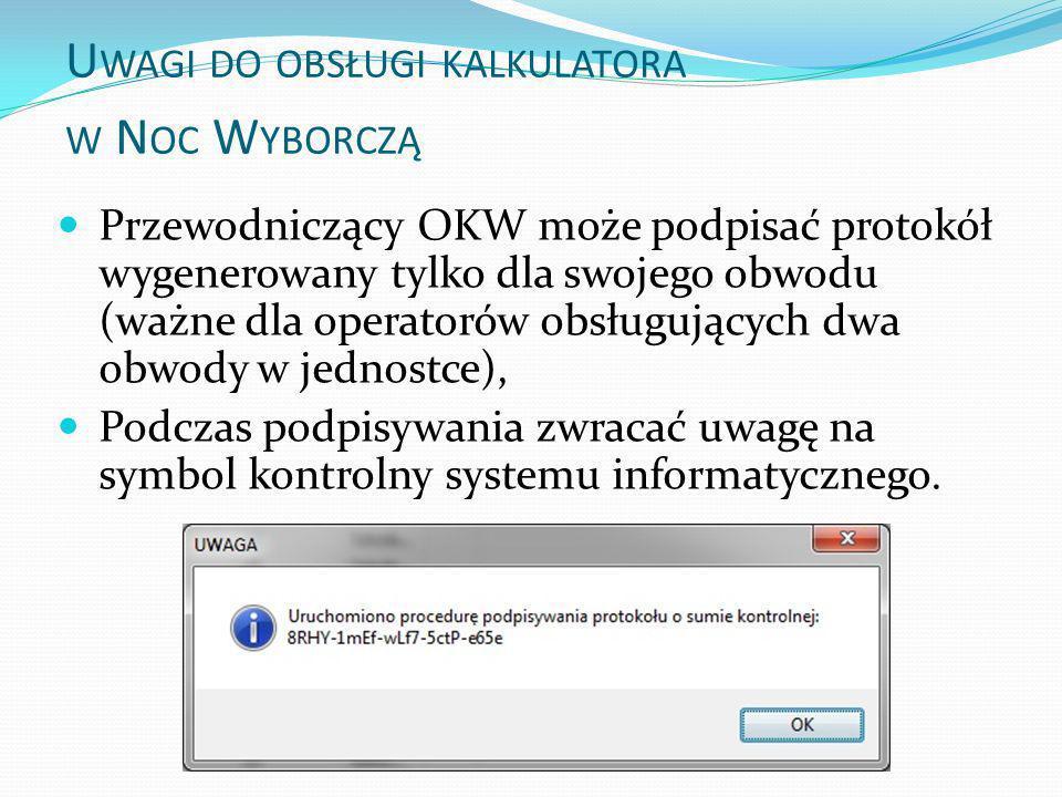 U WAGI DO OBSŁUGI KALKULATORA W N OC W YBORCZĄ Przewodniczący OKW może podpisać protokół wygenerowany tylko dla swojego obwodu (ważne dla operatorów o