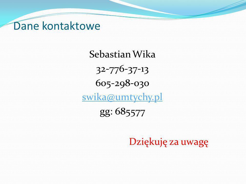 Dane kontaktowe Sebastian Wika 32-776-37-13 605-298-030 swika@umtychy.pl gg: 685577 Dziękuję za uwagę