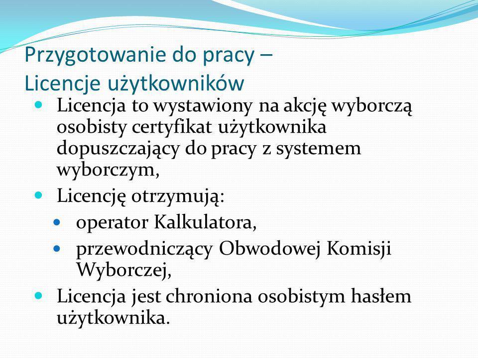 Przygotowanie do pracy – Licencje użytkowników Licencja to wystawiony na akcję wyborczą osobisty certyfikat użytkownika dopuszczający do pracy z syste