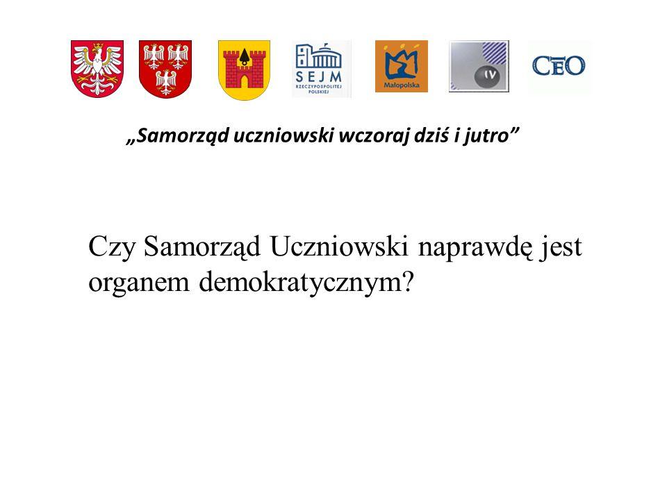 Samorząd uczniowski wczoraj dziś i jutro Czy Samorząd Uczniowski naprawdę jest organem demokratycznym?