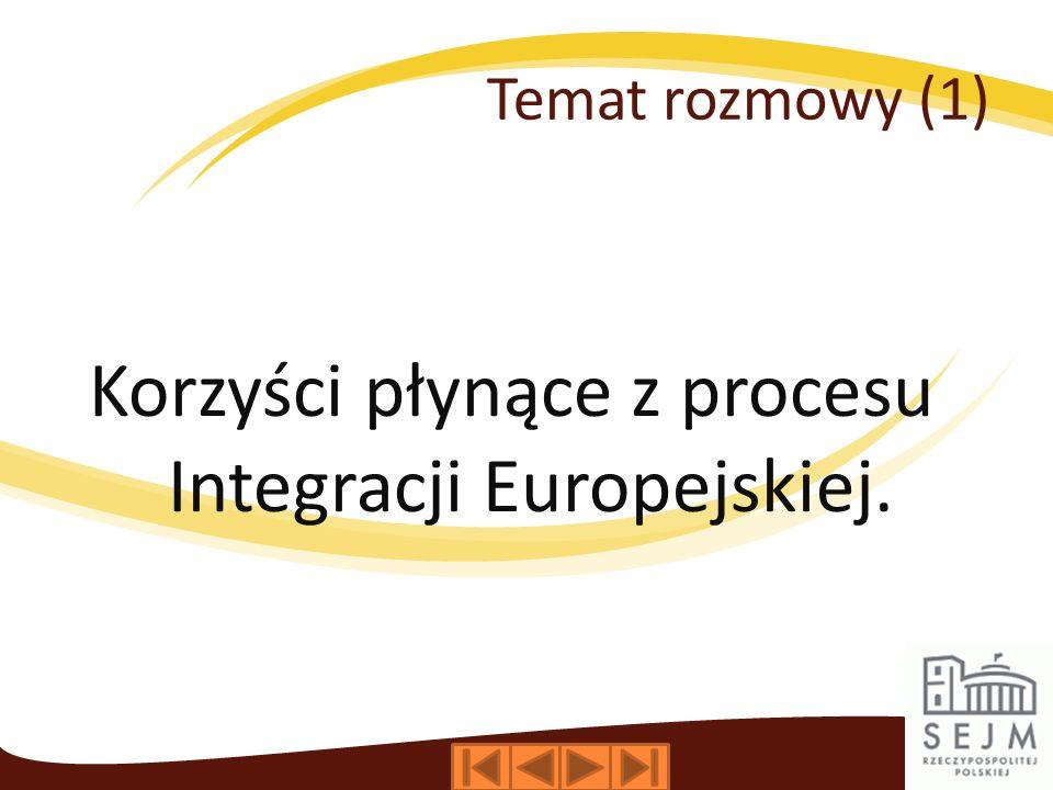 Temat rozmowy (1) Korzyści płynące z procesu Integracji Europejskiej.