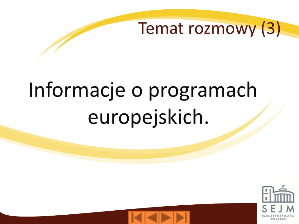 Temat rozmowy (3) Informacje o programach europejskich.