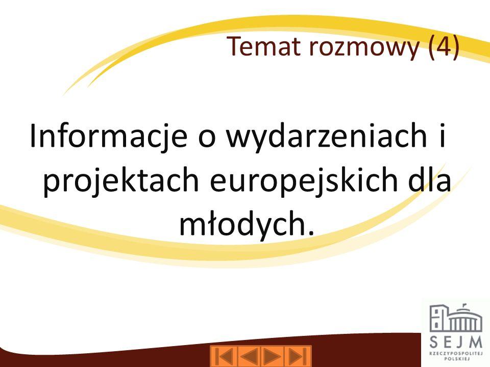 Temat rozmowy (4) Informacje o wydarzeniach i projektach europejskich dla młodych.