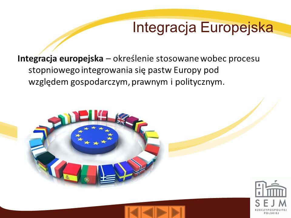 Integracja Europejska Integracja europejska – określenie stosowane wobec procesu stopniowego integrowania się pastw Europy pod względem gospodarczym,