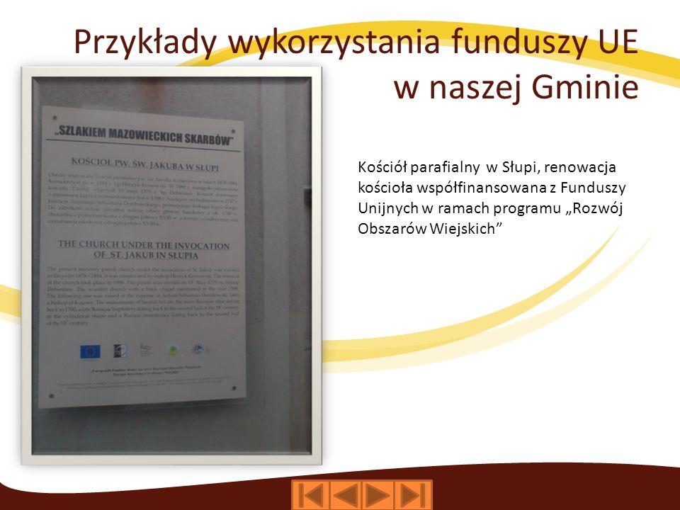 Przykłady wykorzystania funduszy UE w naszej Gminie Kościół parafialny w Słupi, renowacja kościoła współfinansowana z Funduszy Unijnych w ramach programu Rozwój Obszarów Wiejskich