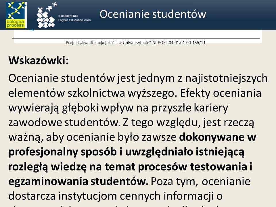 Projekt Kwalifikacja jakości w Uniwersytecie Nr POKL.04.01.01-00-155/11 Wskazówki: Ocenianie studentów jest jednym z najistotniejszych elementów szkolnictwa wyższego.