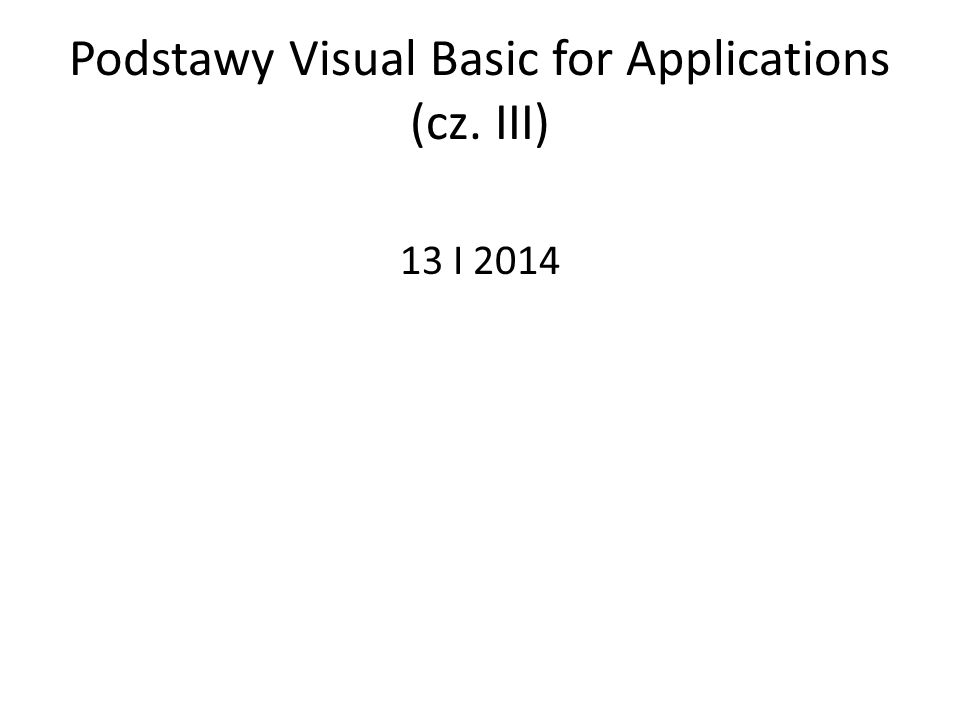 Podstawy Visual Basic for Applications (cz. III) 13 I 2014