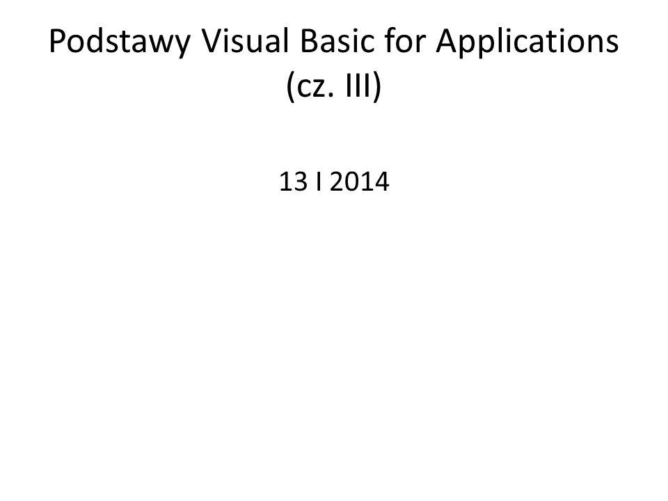 Podstawy Visual Basic for Applications (cz.III) automatyczne tworzenie wykresów automatyczne tworzenie tabel przestawnych utworzenie aplikacji automatyzującej zarządzanie danymi, arkuszami, skoroszytami z poziomu VBA