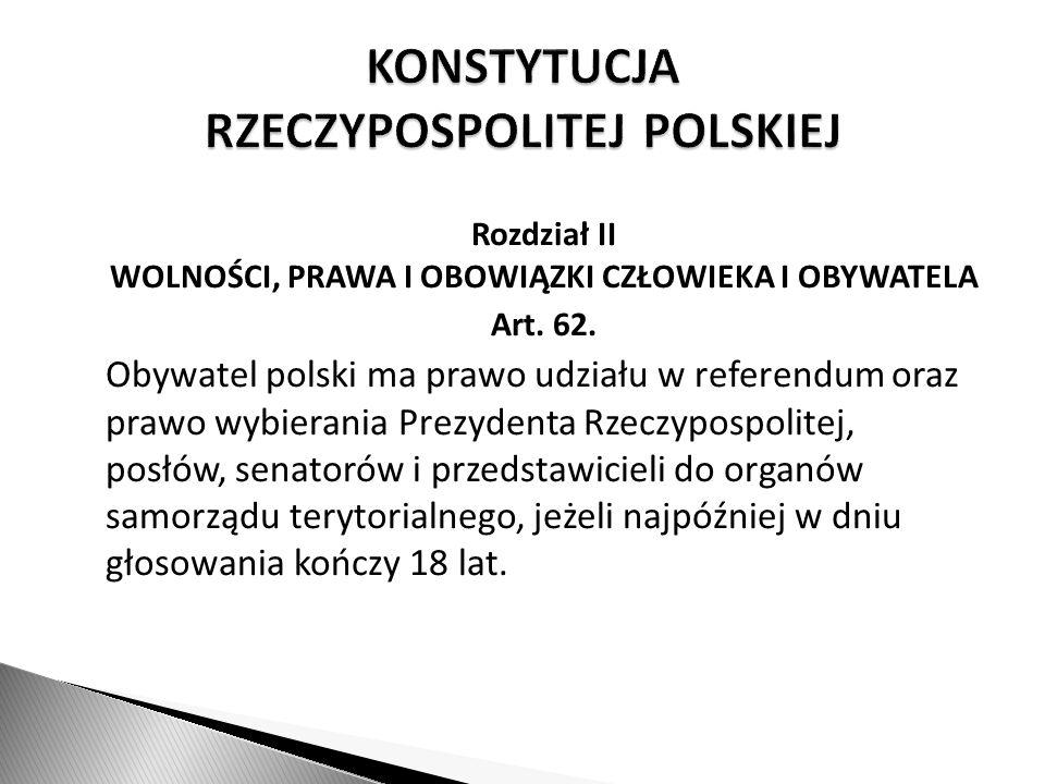 Rozdział II WOLNOŚCI, PRAWA I OBOWIĄZKI CZŁOWIEKA I OBYWATELA Art. 62. Obywatel polski ma prawo udziału w referendum oraz prawo wybierania Prezydenta