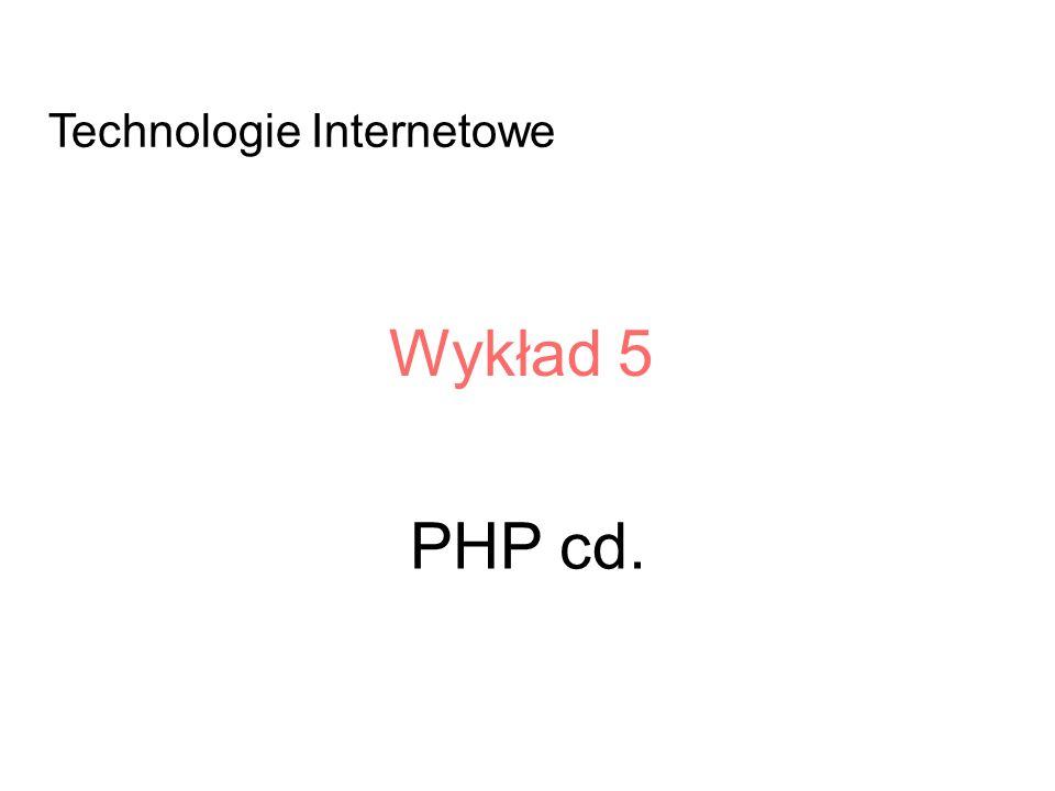 PHP cd. Wykład 5 Technologie Internetowe