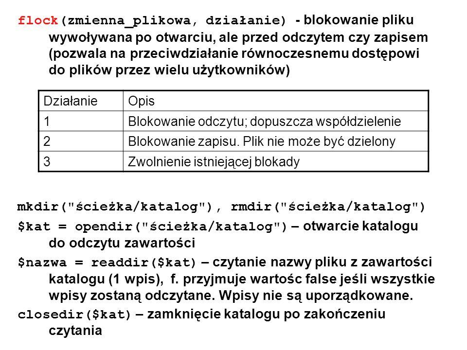 flock(zmienna_plikowa, działanie) - blokowanie pliku wywoływana po otwarciu, ale przed odczytem czy zapisem (pozwala na przeciwdziałanie równoczesnemu