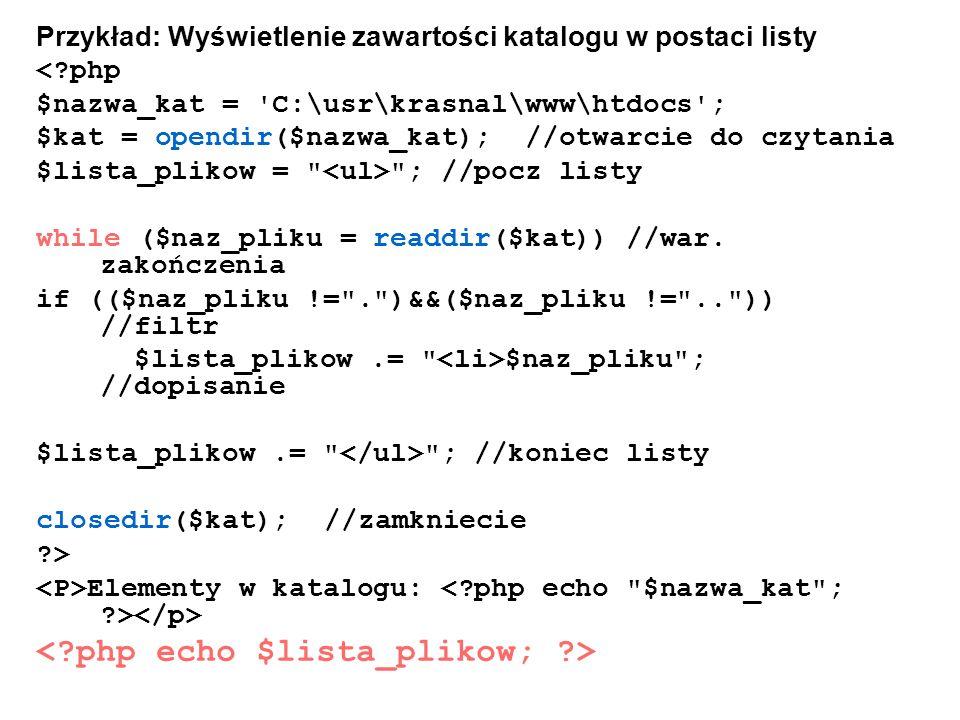 Przykład: Wyświetlenie zawartości katalogu w postaci listy <?php $nazwa_kat = 'C:\usr\krasnal\www\htdocs'; $kat = opendir($nazwa_kat); //otwarcie do c