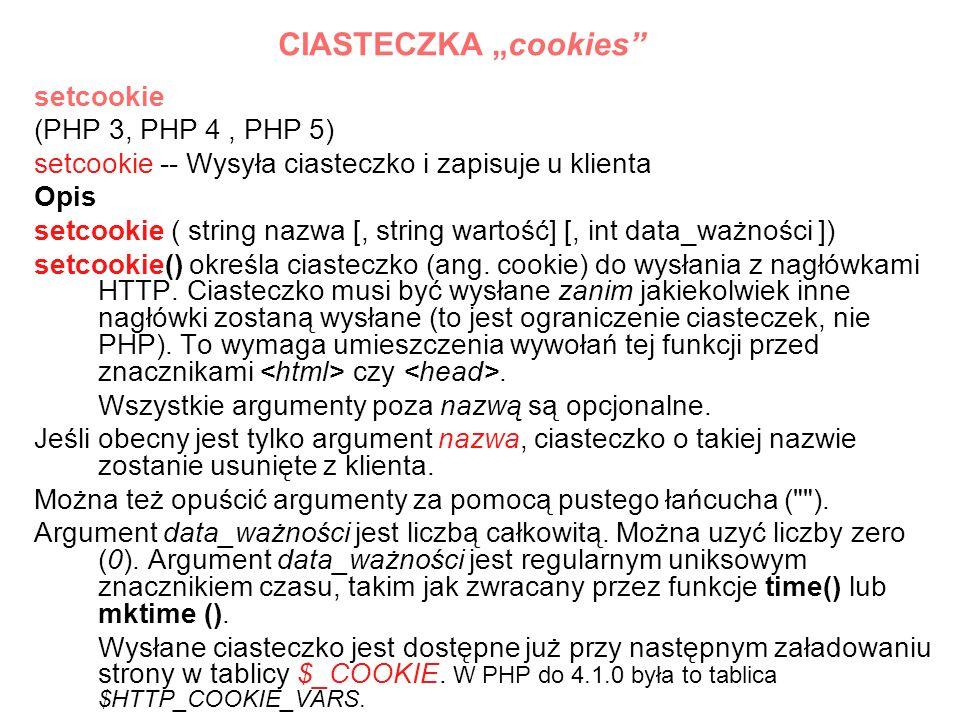 setcookie (PHP 3, PHP 4, PHP 5) setcookie -- Wysyła ciasteczko i zapisuje u klienta Opis setcookie ( string nazwa [, string wartość] [, int data_ważno