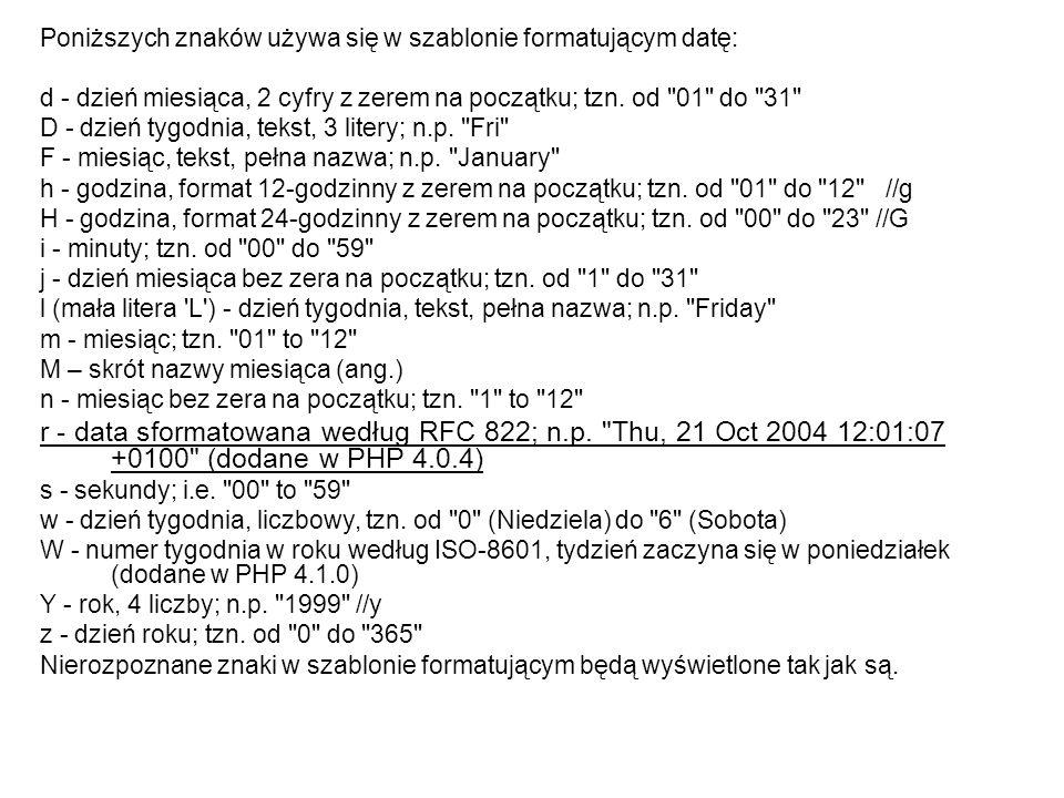 Poniższych znaków używa się w szablonie formatującym datę: d - dzień miesiąca, 2 cyfry z zerem na początku; tzn. od