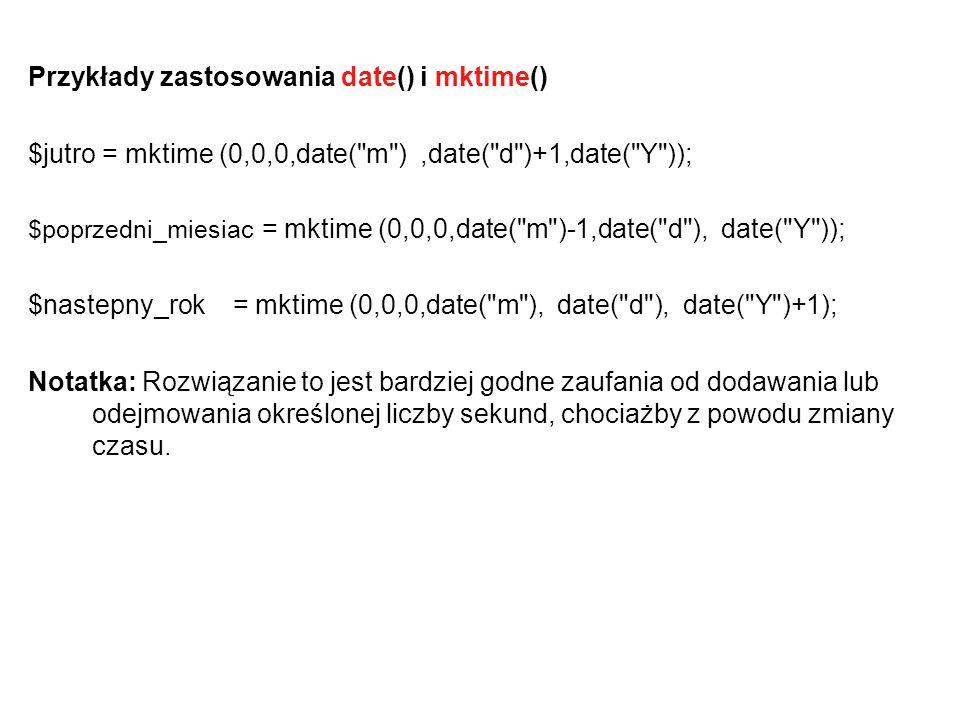Przykłady zastosowania date() i mktime() $jutro = mktime (0,0,0,date(