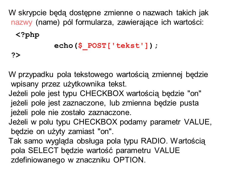 W skrypcie będą dostępne zmienne o nazwach takich jak nazwy (name) pól formularza, zawierające ich wartości: <?php echo($_POST['tekst']); ?> W przypad