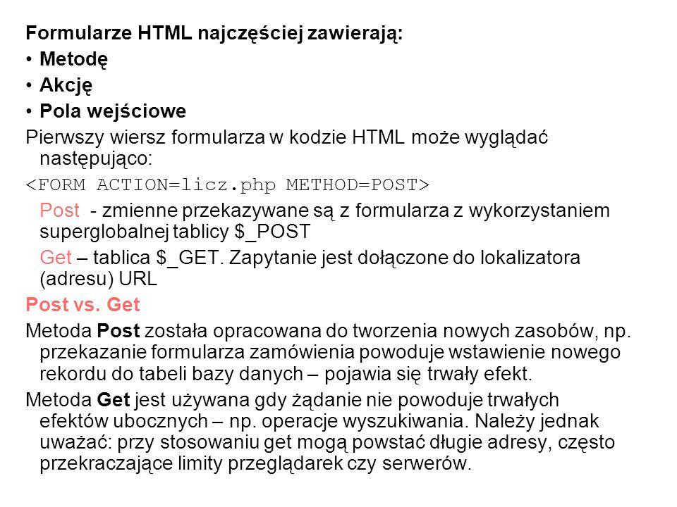 Formularze HTML najczęściej zawierają: Metodę Akcję Pola wejściowe Pierwszy wiersz formularza w kodzie HTML może wyglądać następująco: Post - zmienne