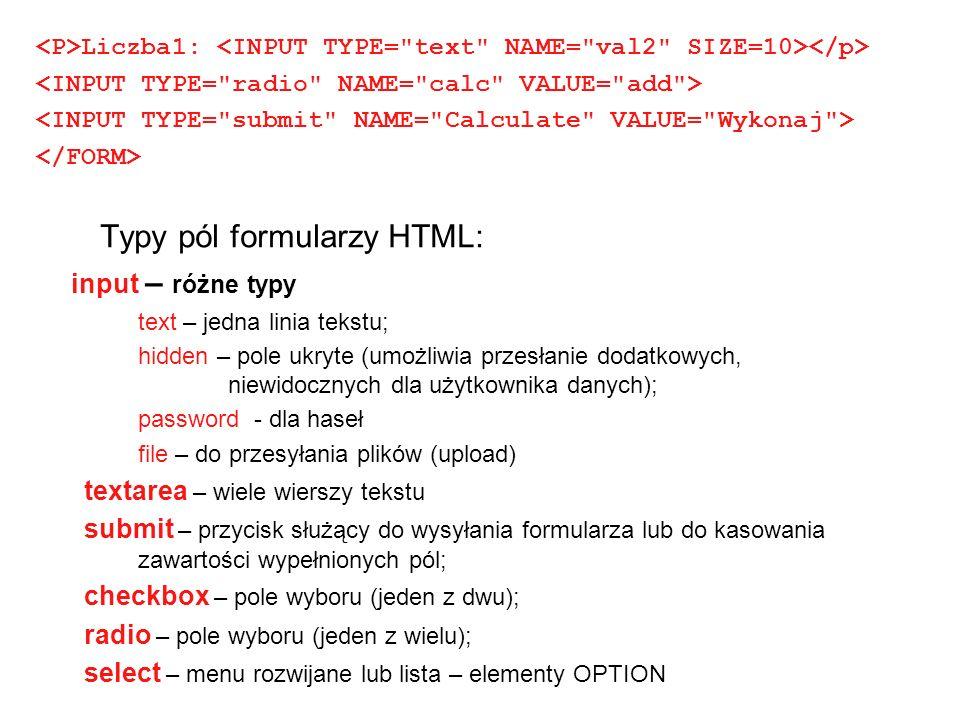 Liczba1: Typy pól formularzy HTML: input – różne typy text – jedna linia tekstu; hidden – pole ukryte (umożliwia przesłanie dodatkowych, niewidocznych