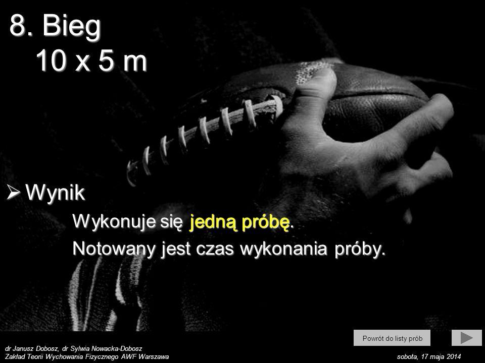 dr Janusz Dobosz, dr Sylwia Nowacka-Dobosz Zakład Teorii Wychowania Fizycznego AWF Warszawa sobota, 17 maja 2014 Wynik Wynik Wykonuje się jedną próbę.
