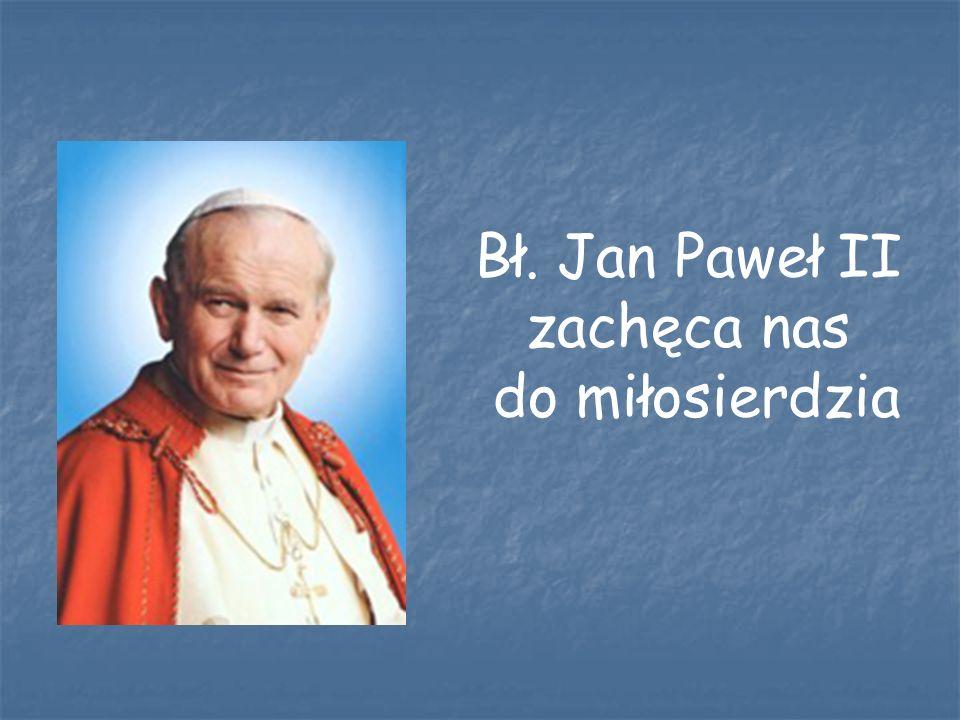 Bł. Jan Paweł II zachęca nas do miłosierdzia