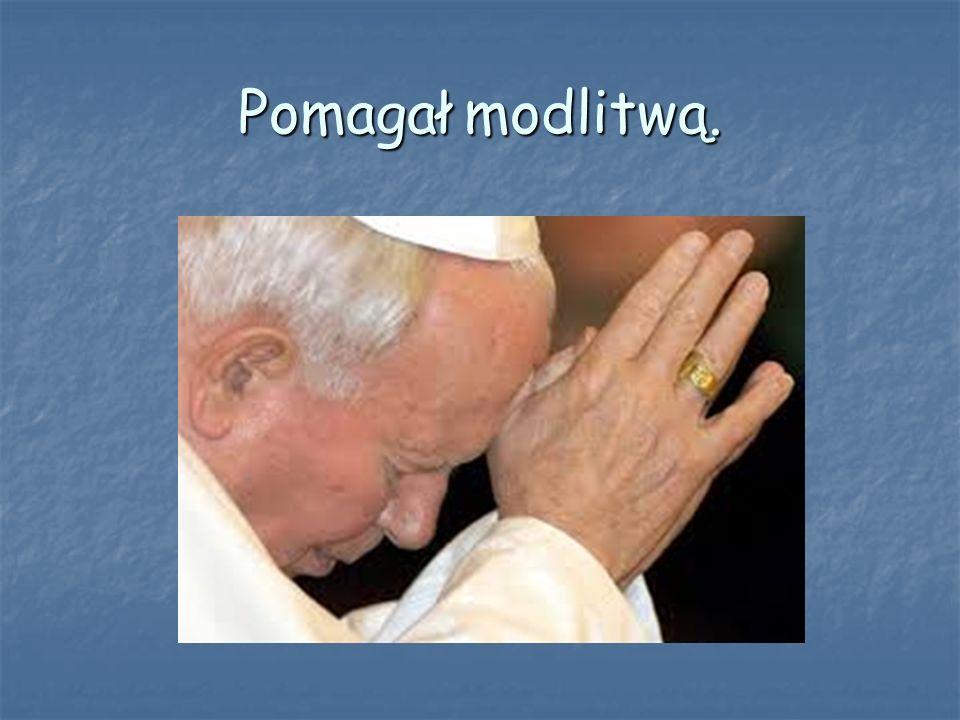 Pomagał modlitwą.