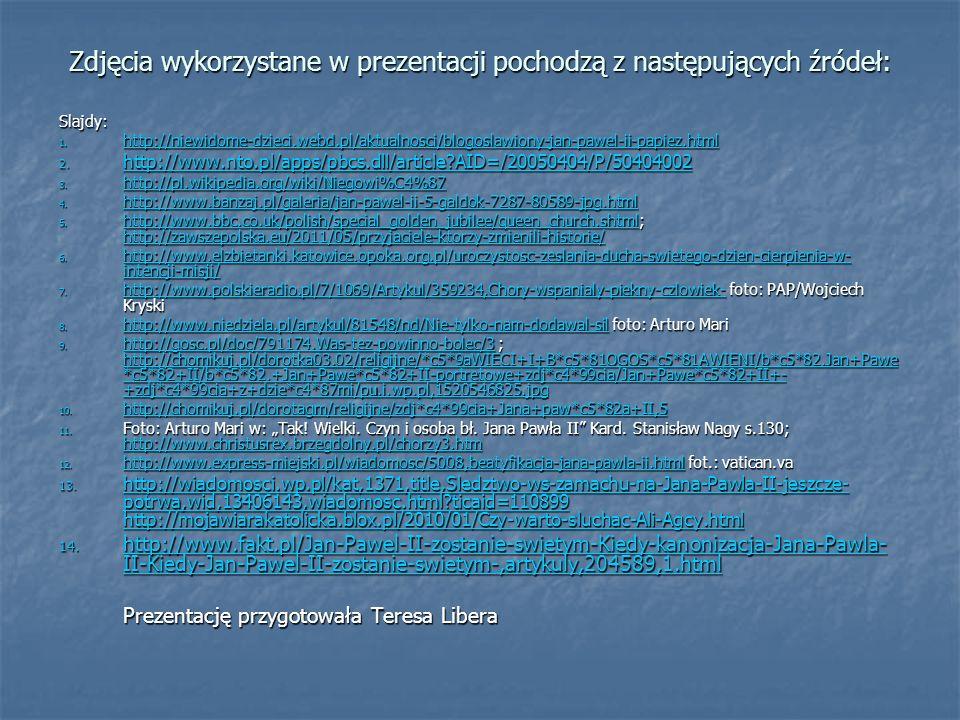 Zdjęcia wykorzystane w prezentacji pochodzą z następujących źródeł: Slajdy: 1. http://niewidome-dzieci.webd.pl/aktualnosci/blogoslawiony-jan-pawel-ii-