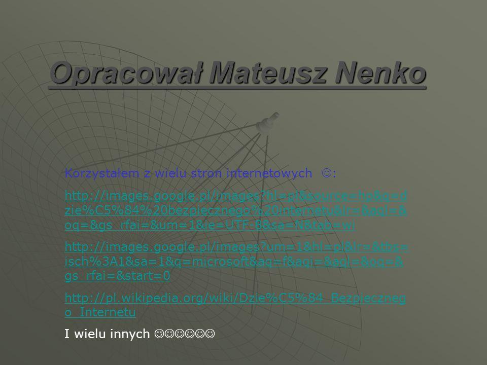 Opracował Mateusz Nenko Korzystałem z wielu stron internetowych : http://images.google.pl/images?hl=pl&source=hp&q=d zie%C5%84%20bezpiecznego%20intern