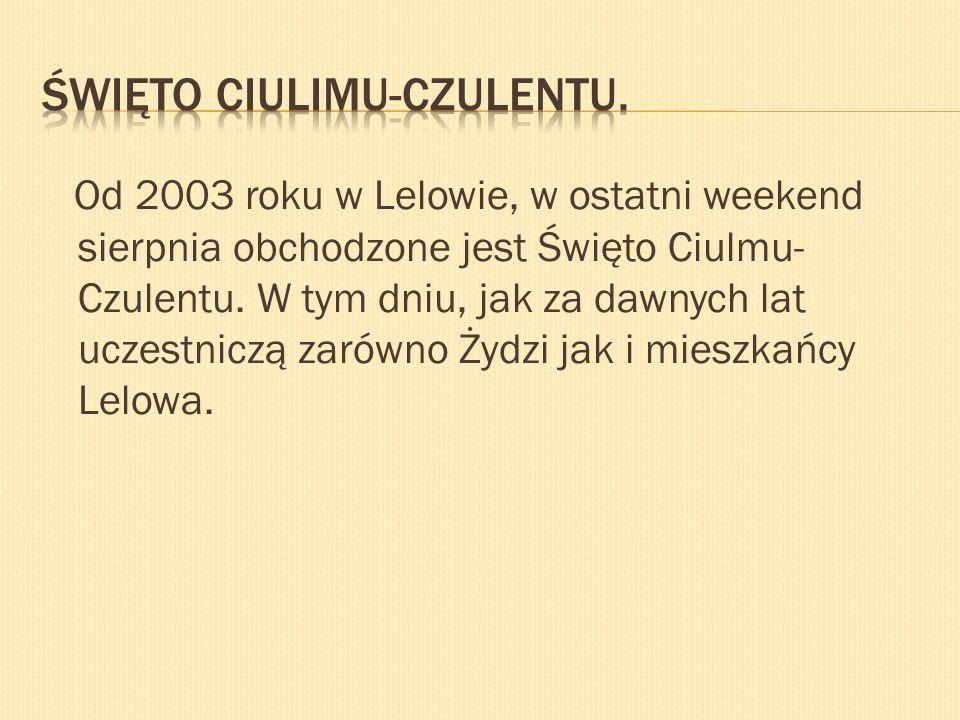 Od 2003 roku w Lelowie, w ostatni weekend sierpnia obchodzone jest Święto Ciulmu- Czulentu.